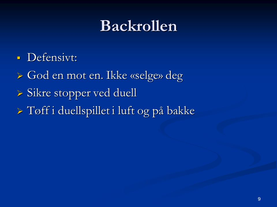Backrollen  Defensivt:  God en mot en.