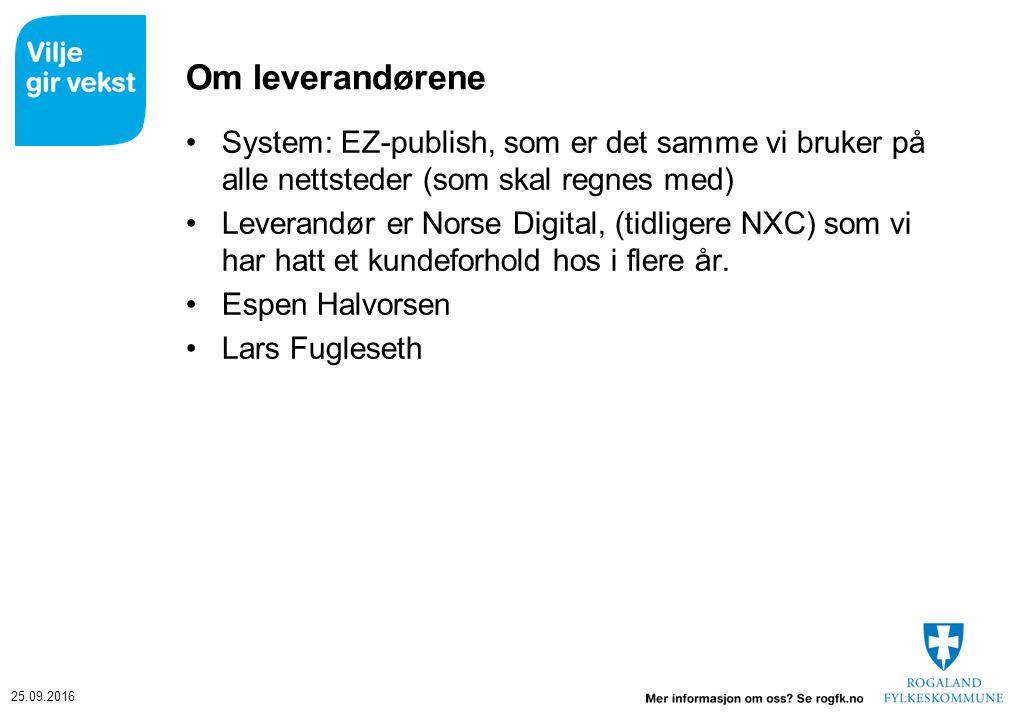 25.09.2016 Om leverandørene System: EZ-publish, som er det samme vi bruker på alle nettsteder (som skal regnes med) Leverandør er Norse Digital, (tidl