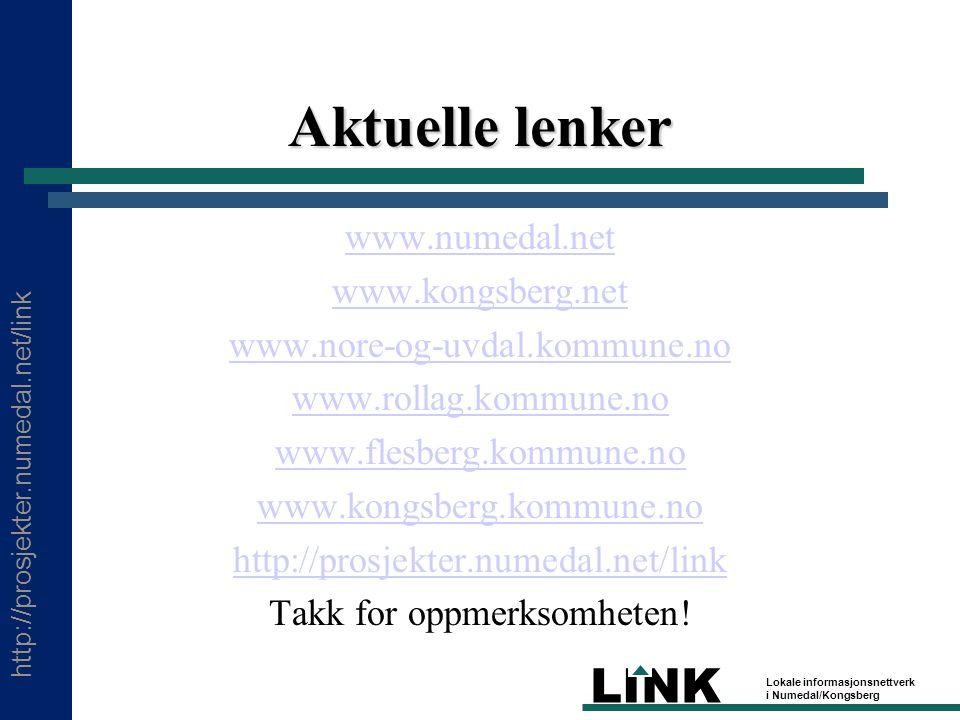 http://prosjekter.numedal.net/link LINK Lokale informasjonsnettverk i Numedal/Kongsberg Aktuelle lenker www.numedal.net www.kongsberg.net www.nore-og-uvdal.kommune.no www.rollag.kommune.no www.flesberg.kommune.no www.kongsberg.kommune.no http://prosjekter.numedal.net/link Takk for oppmerksomheten!