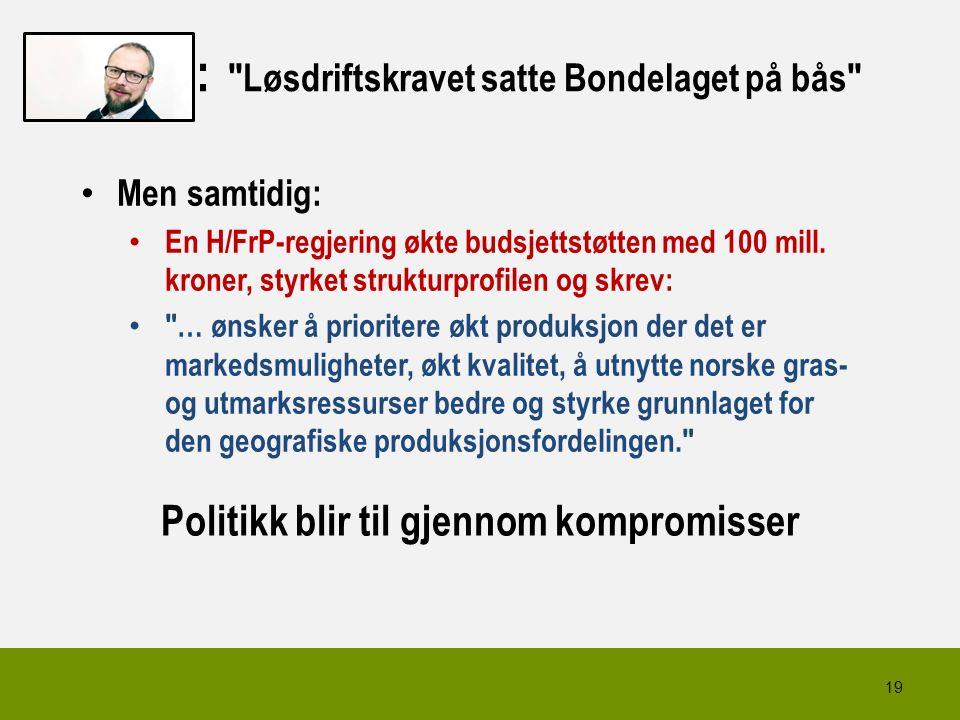: Løsdriftskravet satte Bondelaget på bås 19 Men samtidig: En H/FrP-regjering økte budsjettstøtten med 100 mill.