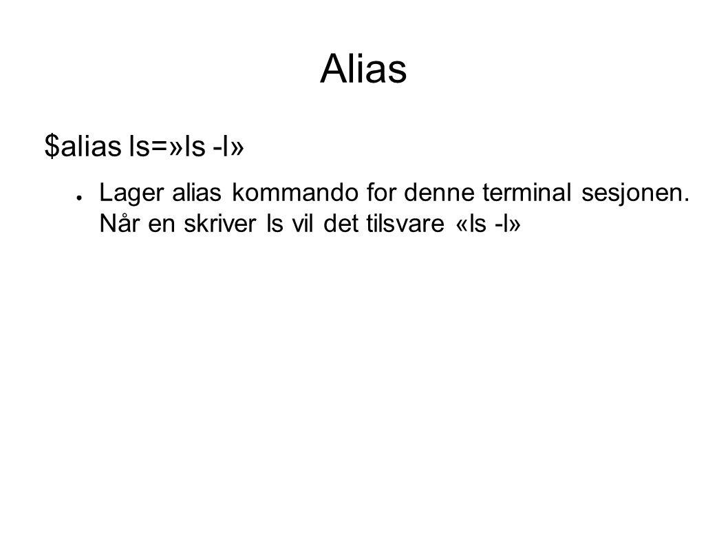 Alias $alias ls=»ls -l» ● Lager alias kommando for denne terminal sesjonen.