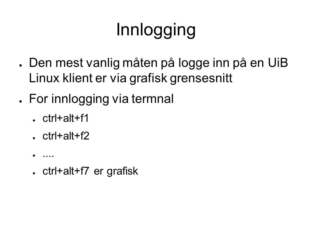 Innlogging ● Den mest vanlig måten på logge inn på en UiB Linux klient er via grafisk grensesnitt ● For innlogging via termnal ● ctrl+alt+f1 ● ctrl+alt+f2 ●....