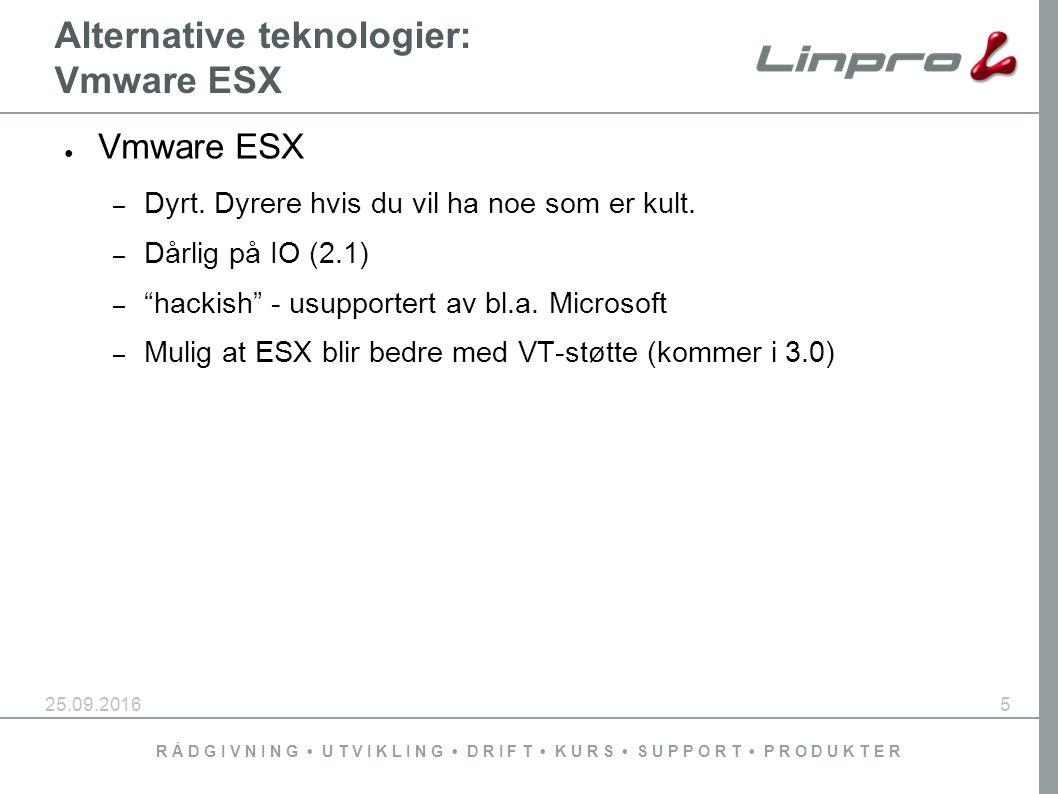 R Å D G I V N I N G U T V I K L I N G D R I F T K U R S S U P P O R T P R O D U K T E R 25.09.20165 Alternative teknologier: Vmware ESX ● Vmware ESX – Dyrt.