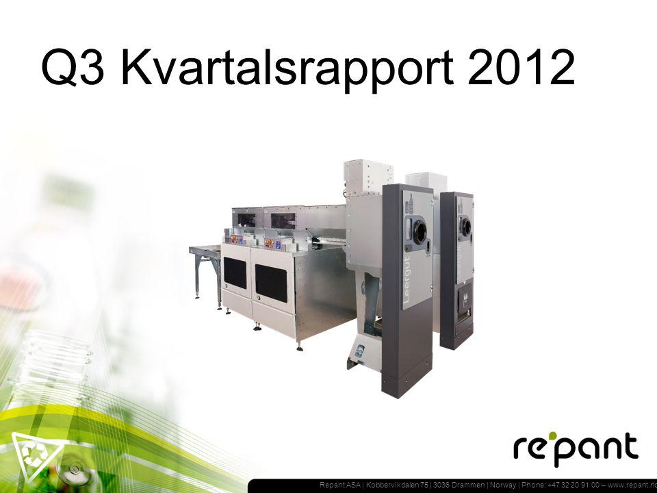 Repant ASA | Kobbervikdalen 75 | 3036 Drammen | Norway | Phone: +47 32 20 91 00 – www.repant.no Q3 Kvartalsrapport 2012