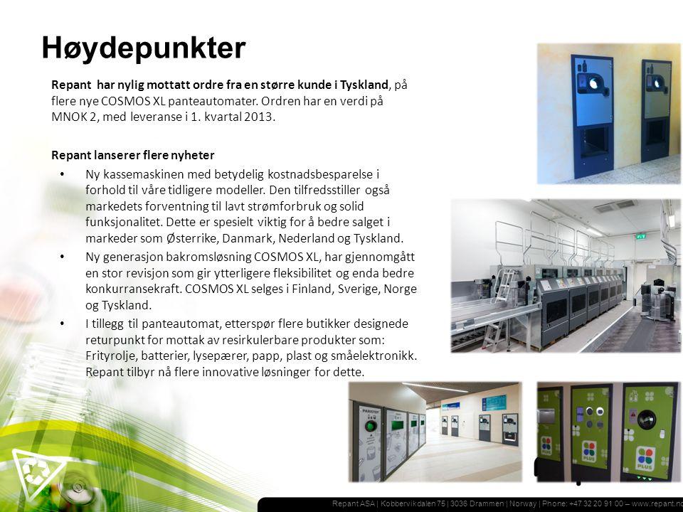 Repant ASA | Kobbervikdalen 75 | 3036 Drammen | Norway | Phone: +47 32 20 91 00 – www.repant.no Høydepunkter Repant har nylig mottatt ordre fra en større kunde i Tyskland, på flere nye COSMOS XL panteautomater.