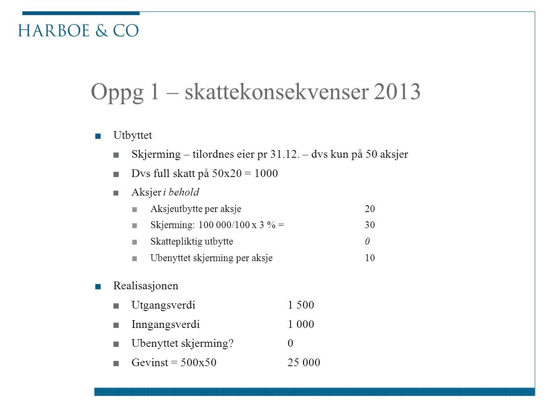 Oppg 1 – skattekonsekvenser 2013 ■Utbyttet ■Skjerming – tilordnes eier pr 31.12.