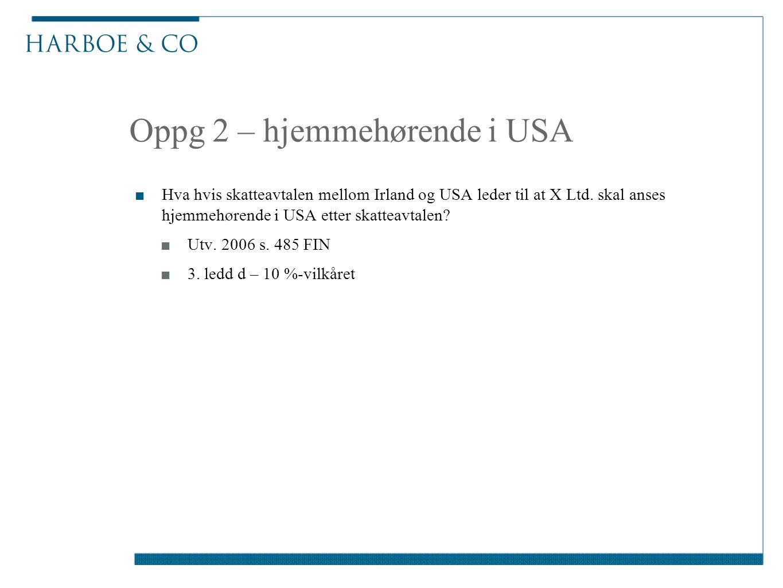 Oppg 2 – hjemmehørende i USA ■Hva hvis skatteavtalen mellom Irland og USA leder til at X Ltd.