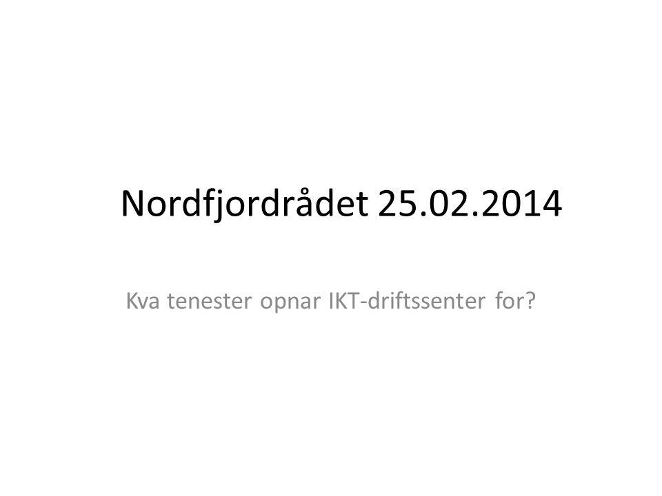 Nordfjordrådet 25.02.2014 Kva tenester opnar IKT-driftssenter for?