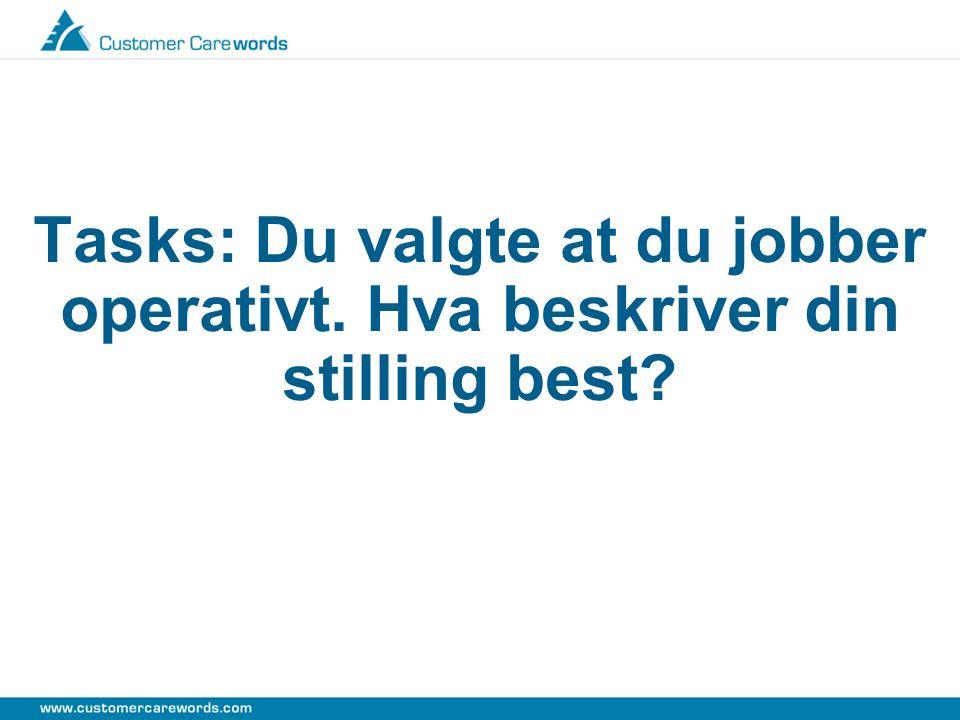 Tasks: Du valgte at du jobber operativt. Hva beskriver din stilling best