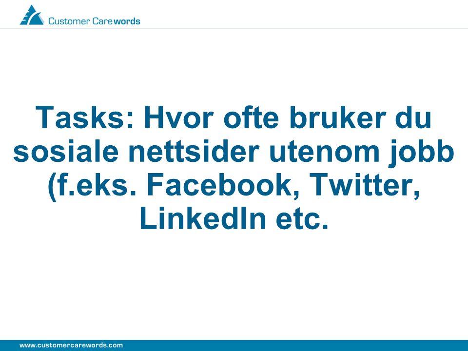 Tasks: Hvor ofte bruker du sosiale nettsider utenom jobb (f.eks. Facebook, Twitter, LinkedIn etc.