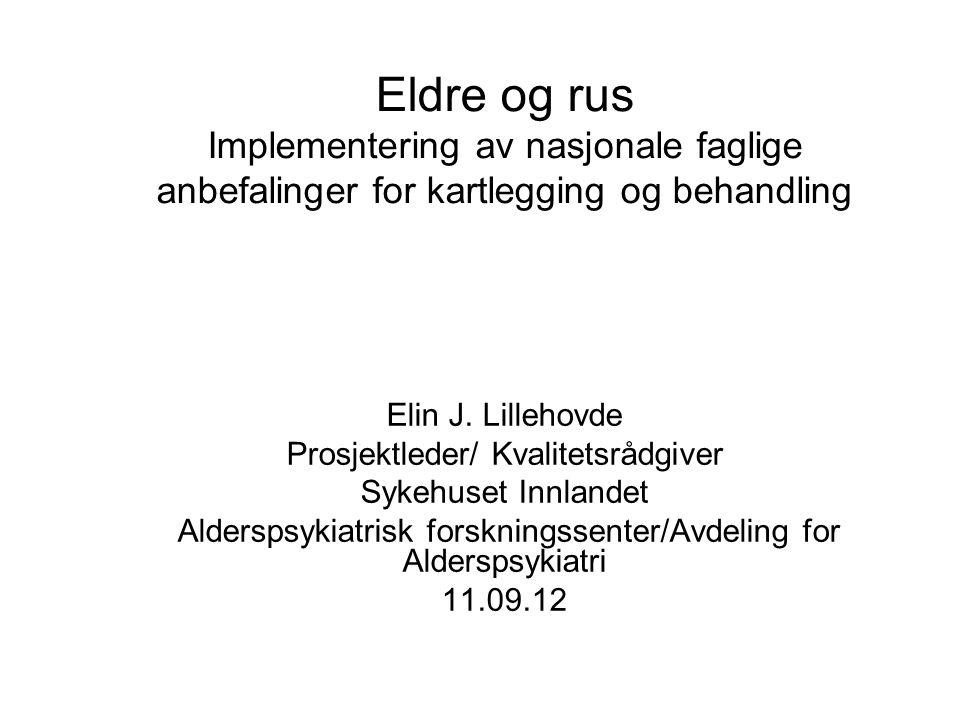 Eldre og rus Implementering av nasjonale faglige anbefalinger for kartlegging og behandling Elin J.