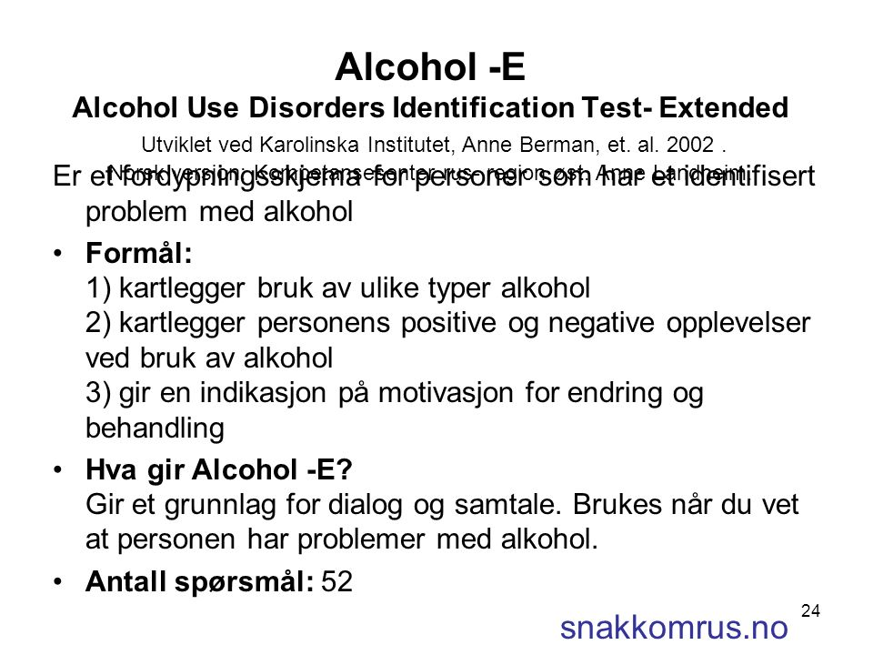 24 Alcohol -E Alcohol Use Disorders Identification Test- Extended Utviklet ved Karolinska Institutet, Anne Berman, et.