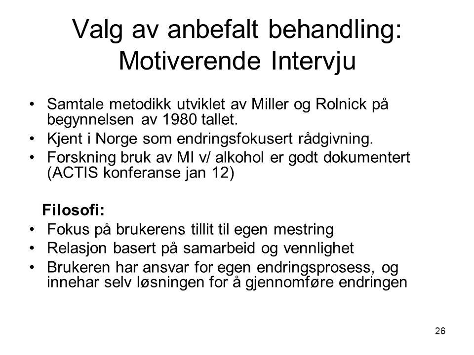 26 Valg av anbefalt behandling: Motiverende Intervju Samtale metodikk utviklet av Miller og Rolnick på begynnelsen av 1980 tallet.