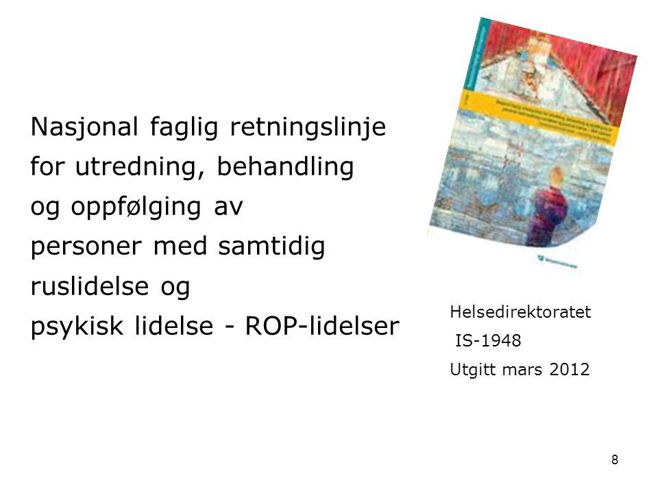 8 Nasjonal faglig retningslinje for utredning, behandling og oppfølging av personer med samtidig ruslidelse og psykisk lidelse - ROP-lidelser Helsedirektoratet IS-1948 Utgitt mars 2012