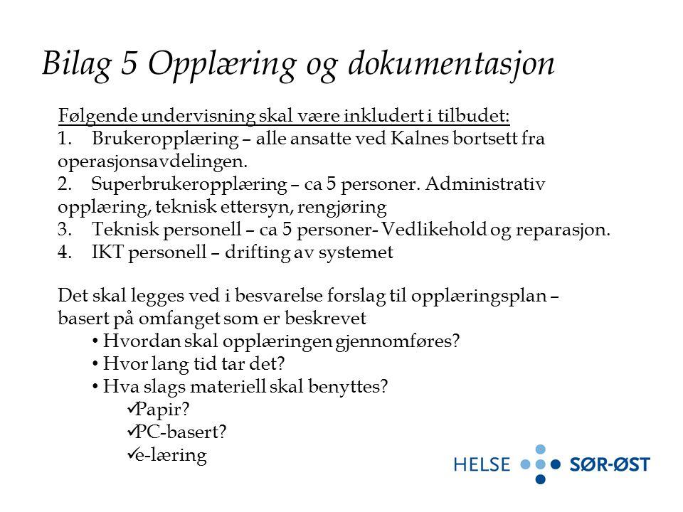 Bilag 5 Opplæring og dokumentasjon Følgende undervisning skal være inkludert i tilbudet: 1.Brukeropplæring – alle ansatte ved Kalnes bortsett fra operasjonsavdelingen.