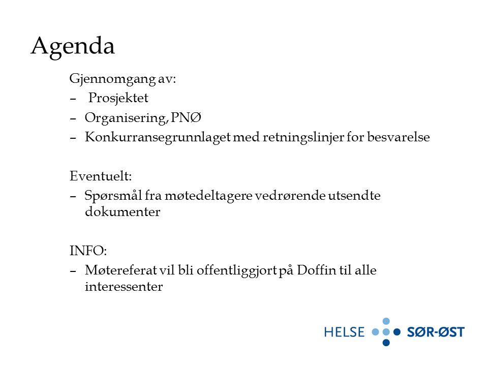 Gjennomgang av: – Prosjektet –Organisering, PNØ –Konkurransegrunnlaget med retningslinjer for besvarelse Eventuelt: –Spørsmål fra møtedeltagere vedrørende utsendte dokumenter INFO: –Møtereferat vil bli offentliggjort på Doffin til alle interessenter Agenda