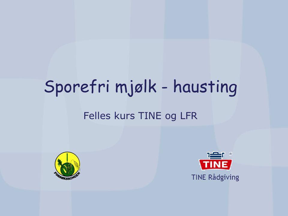 TINE Rådgiving Sporefri mjølk - hausting Felles kurs TINE og LFR