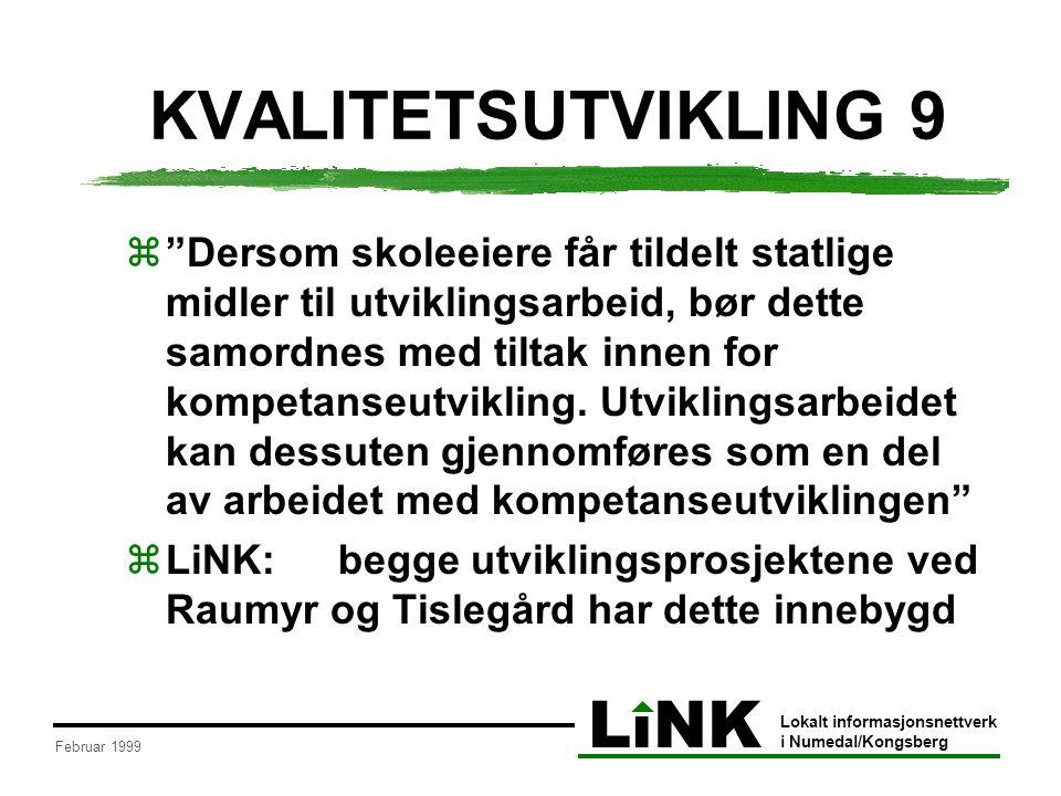 LiNK Lokalt informasjonsnettverk i Numedal/Kongsberg Februar 1999 KVALITETSUTVIKLING 9  Dersom skoleeiere får tildelt statlige midler til utviklingsarbeid, bør dette samordnes med tiltak innen for kompetanseutvikling.