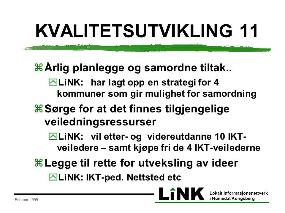 LiNK Lokalt informasjonsnettverk i Numedal/Kongsberg Februar 1999 KVALITETSUTVIKLING 11  Årlig planlegge og samordne tiltak..