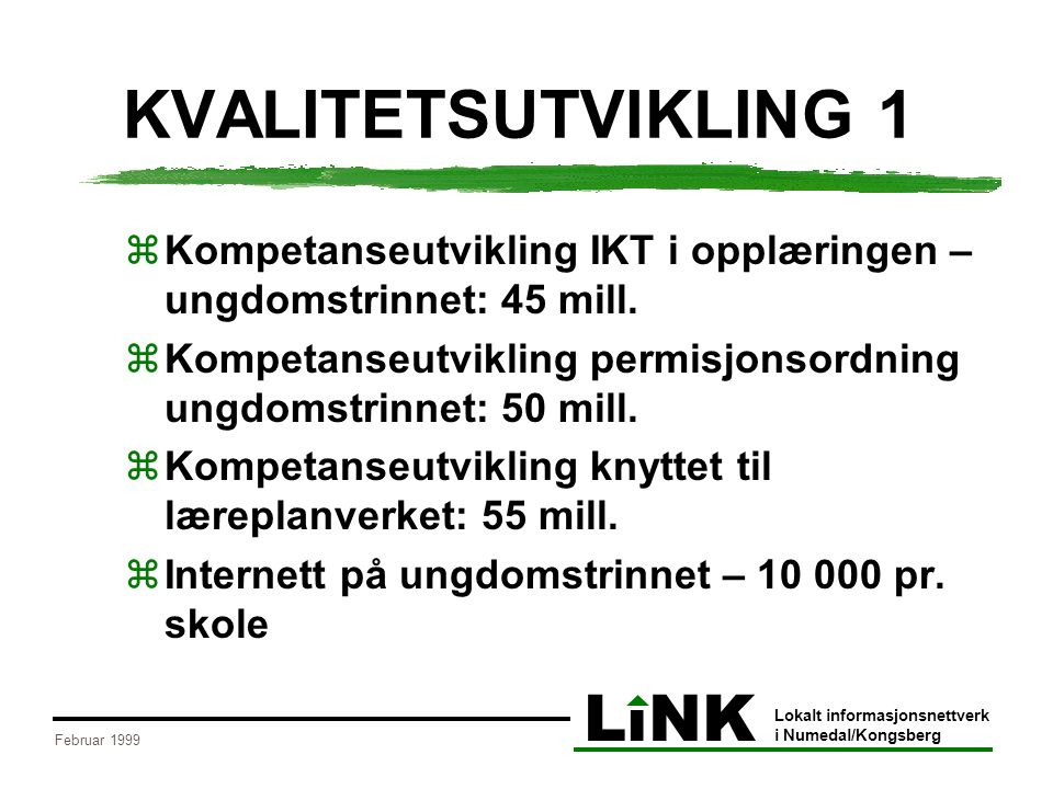 LiNK Lokalt informasjonsnettverk i Numedal/Kongsberg Februar 1999 KVALITETSUTVIKLING 1  Kompetanseutvikling IKT i opplæringen – ungdomstrinnet: 45 mill.