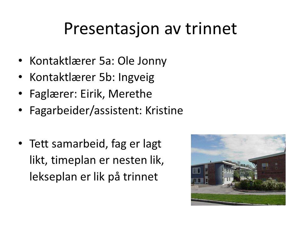 Presentasjon av trinnet Kontaktlærer 5a: Ole Jonny Kontaktlærer 5b: Ingveig Faglærer: Eirik, Merethe Fagarbeider/assistent: Kristine Tett samarbeid, f
