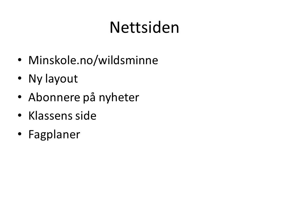 Nettsiden Minskole.no/wildsminne Ny layout Abonnere på nyheter Klassens side Fagplaner