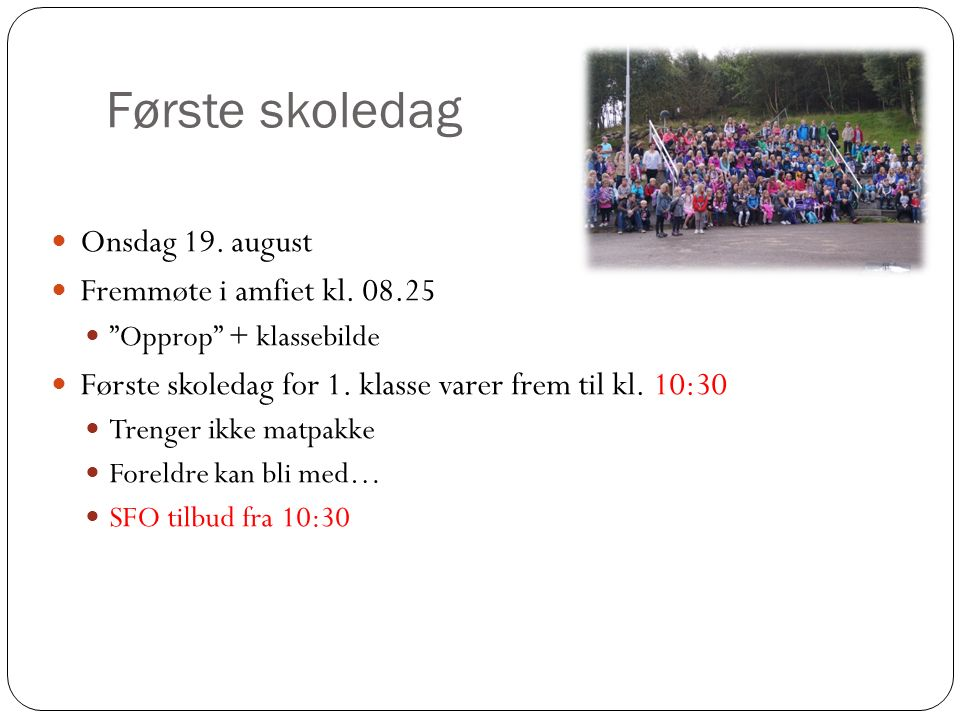 Første skoledag Onsdag 19. august Fremmøte i amfiet kl.