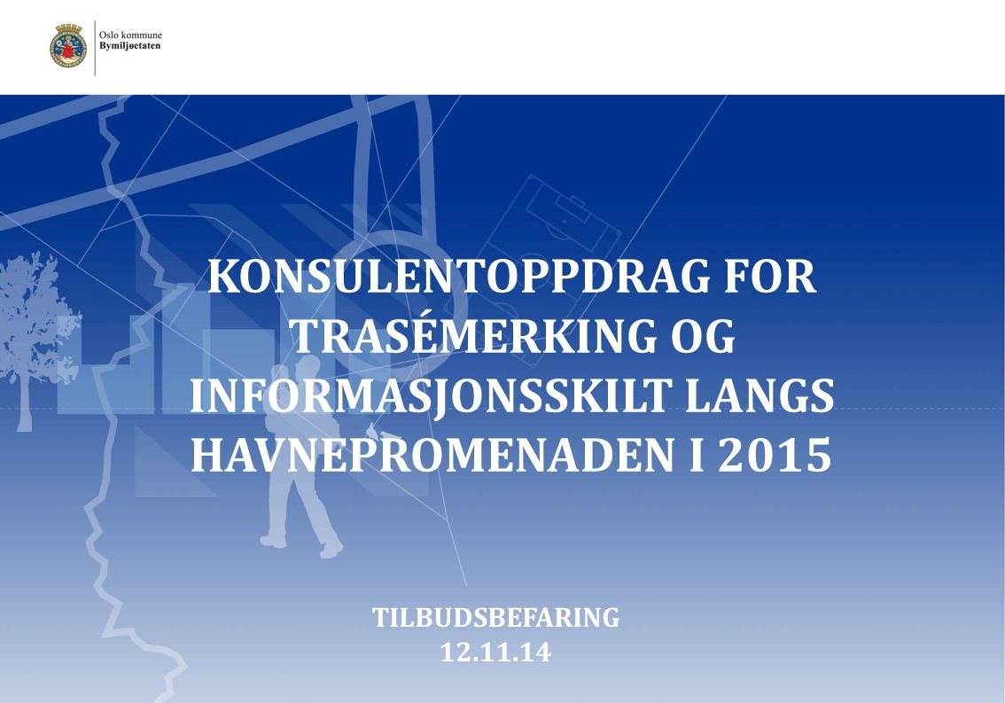 KONSULENTOPPDRAG FOR TRASÉMERKING OG INFORMASJONSSKILT LANGS HAVNEPROMENADEN I 2015 TILBUDSBEFARING 12.11.14