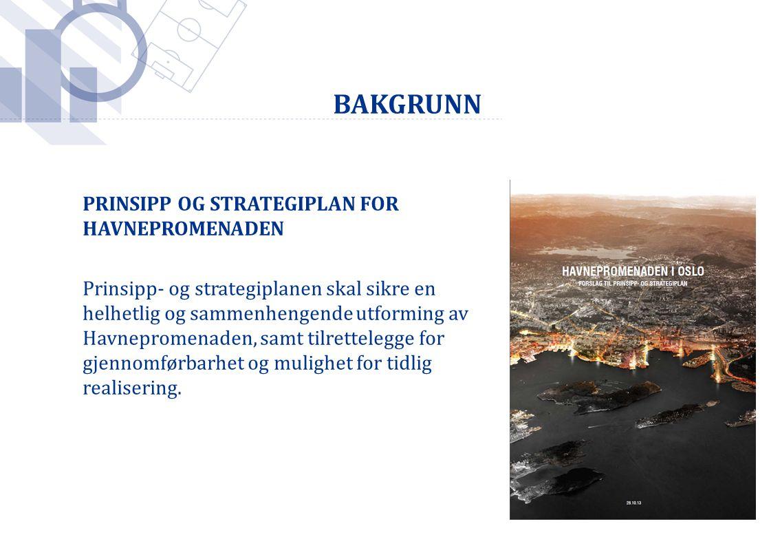  BAKGRUNN PRINSIPP OG STRATEGIPLAN FOR HAVNEPROMENADEN Prinsipp- og strategiplanen skal sikre en helhetlig og sammenhengende utforming av Havneprom