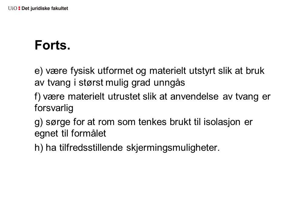Forts. e) være fysisk utformet og materielt utstyrt slik at bruk av tvang i størst mulig grad unngås f) være materielt utrustet slik at anvendelse av