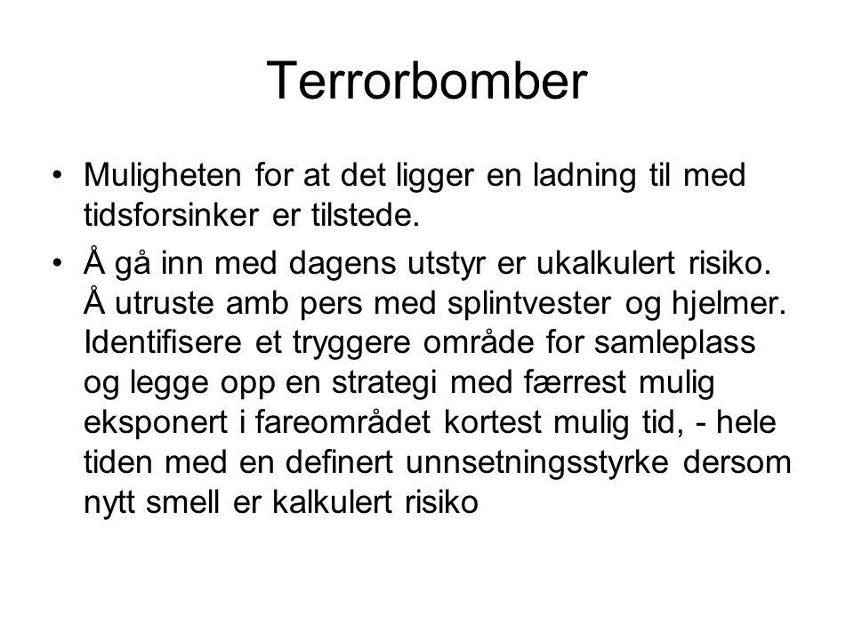 Terrorbomber Muligheten for at det ligger en ladning til med tidsforsinker er tilstede.