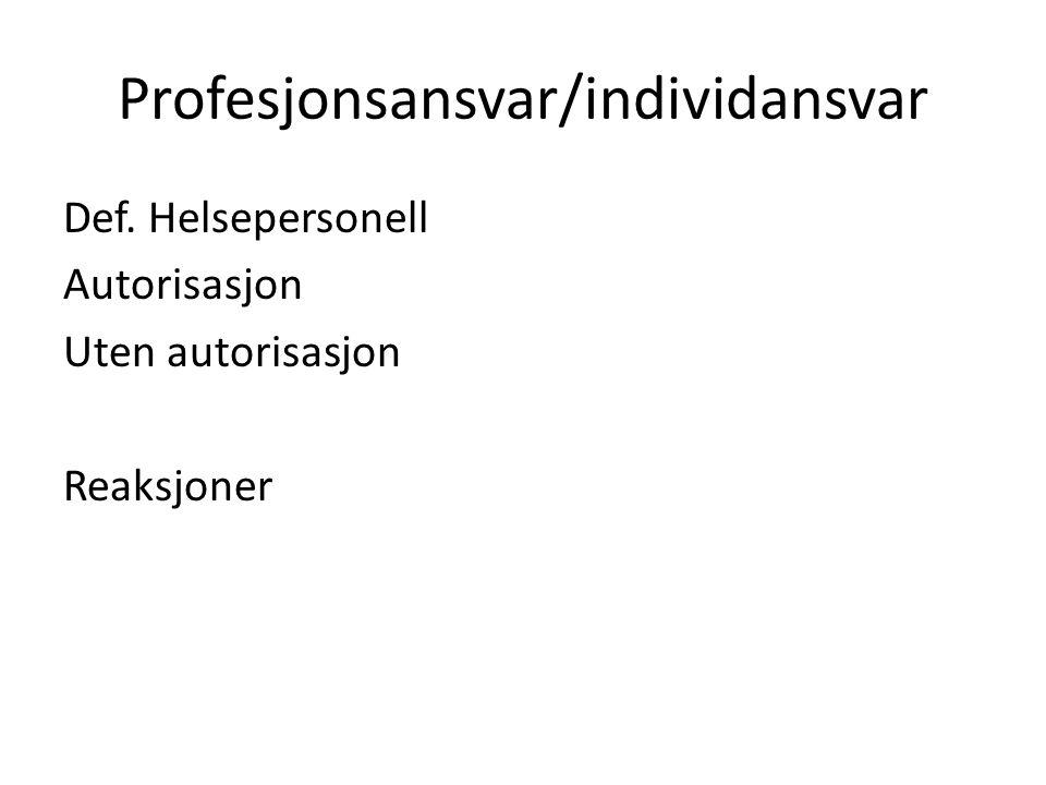 Profesjonsansvar/individansvar Def. Helsepersonell Autorisasjon Uten autorisasjon Reaksjoner