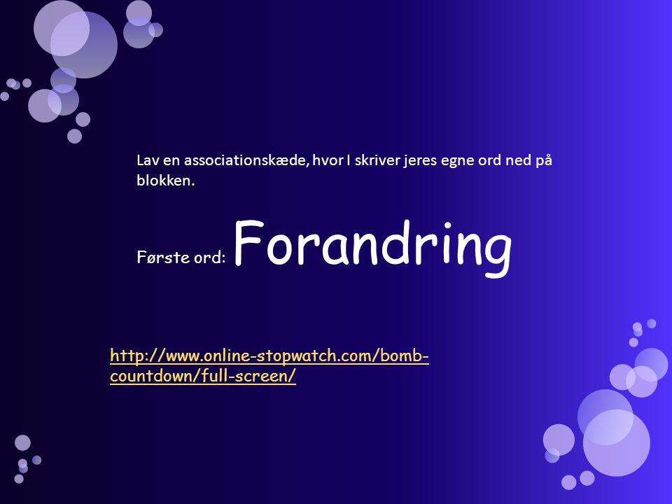 http://www.online-stopwatch.com/bomb- countdown/full-screen/ Lav en associationskæde, hvor I skriver jeres egne ord ned på blokken. Første ord: Forand