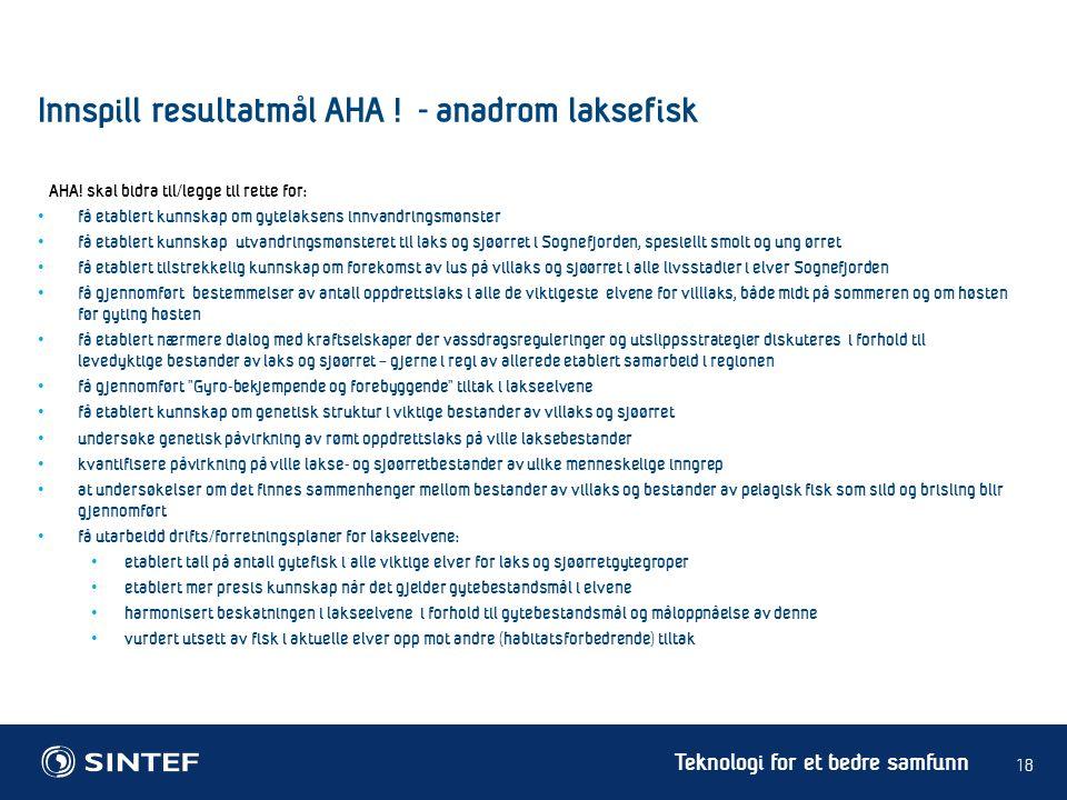 Teknologi for et bedre samfunn 18 Innspill resultatmål AHA ! - anadrom laksefisk få etablert kunnskap om gytelaksens innvandringsmønster få etablert k