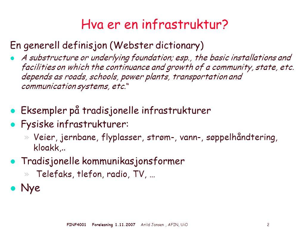FINF4001 Forelesning 1.11.2007 Arild Jansen, AFIN, UiO 2 Hva er en infrastruktur? En generell definisjon (Webster dictionary) l A substructure or unde