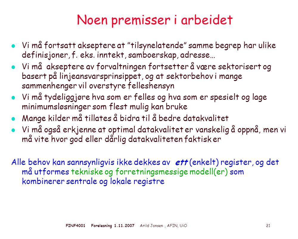 FINF4001 Forelesning 1.11.2007 Arild Jansen, AFIN, UiO 21 Noen premisser i arbeidet l Vi må fortsatt akseptere at tilsynelatende samme begrep har ulike definisjoner, f.