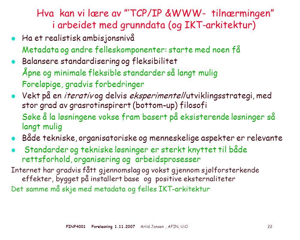 """FINF4001 Forelesning 1.11.2007 Arild Jansen, AFIN, UiO 22 Hva kan vi lære av """"'TCP/IP &WWW- tilnærmingen"""" i arbeidet med grunndata (og IKT-arkitektur)"""