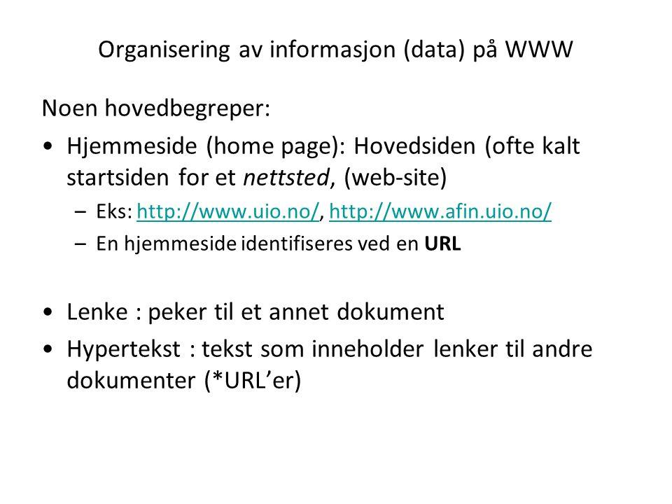 Organisering av informasjon (data) på WWW Noen hovedbegreper: Hjemmeside (home page): Hovedsiden (ofte kalt startsiden for et nettsted, (web-site) –Eks: http://www.uio.no/, http://www.afin.uio.no/http://www.uio.no/http://www.afin.uio.no/ –En hjemmeside identifiseres ved en URL Lenke : peker til et annet dokument Hypertekst : tekst som inneholder lenker til andre dokumenter (*URL'er)