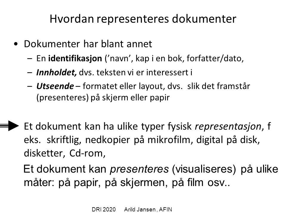 DRI 2020 Arild Jansen, AFIN Hvordan representeres dokumenter Dokumenter har blant annet –En identifikasjon ('navn', kap i en bok, forfatter/dato, –Innholdet, dvs.