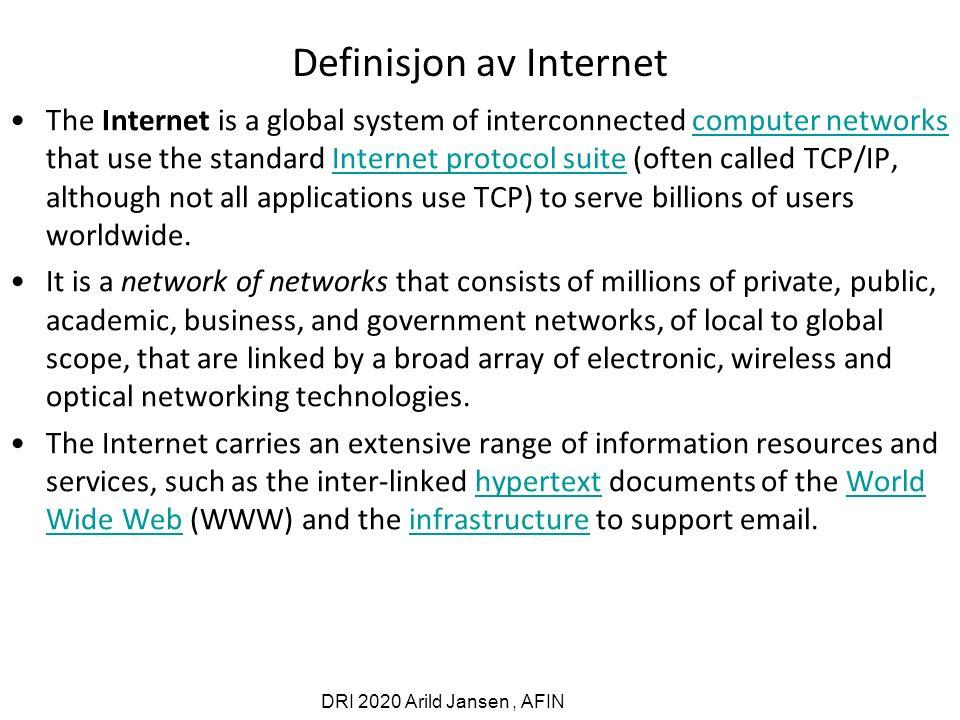 DRI 2020 Arild Jansen, AFIN IP-Adressering og Url're Internett har et felles, globalt adresse-rom, såkalt IP- adresse: (IPv4: 32bits adresse, IPv6:128 bits adresse) –Siffer binær form: x.y.z.u, hver et tall 0-255, tilsammen 256*256*256*256 -1= 2**32 -1 : (hvorfor?) Eks.