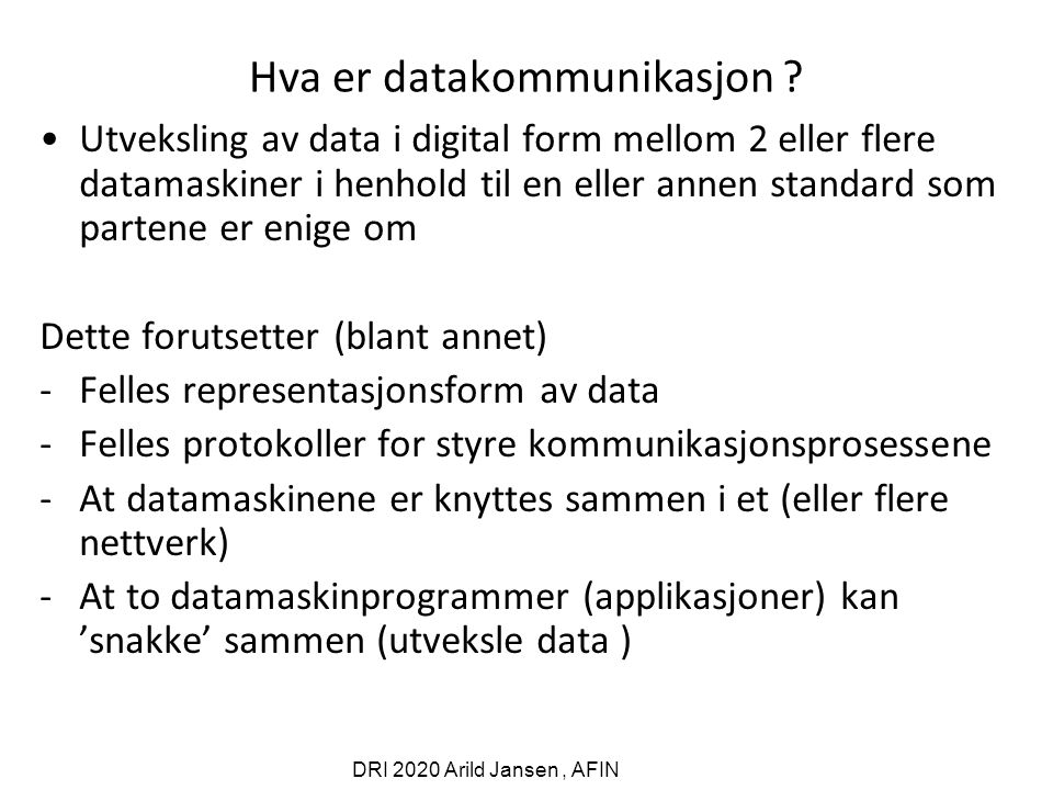 DRI 2020 Arild Jansen, AFIN Hva er datakommunikasjon .