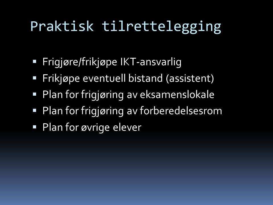 Praktisk tilrettelegging  Frigjøre/frikjøpe IKT-ansvarlig  Frikjøpe eventuell bistand (assistent)  Plan for frigjøring av eksamenslokale  Plan for frigjøring av forberedelsesrom  Plan for øvrige elever
