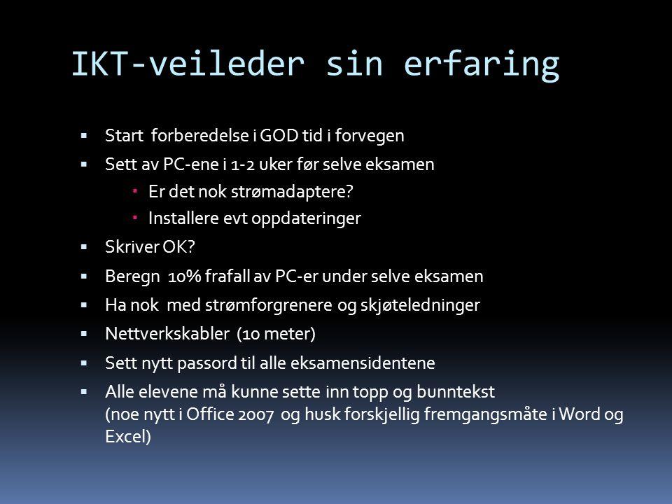 IKT-veileder sin erfaring  Start forberedelse i GOD tid i forvegen  Sett av PC-ene i 1-2 uker før selve eksamen  Er det nok strømadaptere.