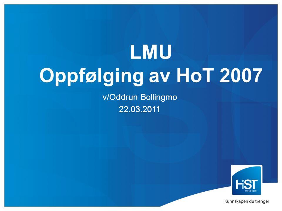 LMU Oppfølging av HoT 2007 v/Oddrun Bollingmo 22.03.2011