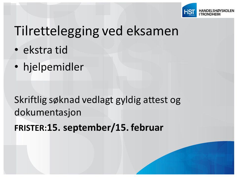 Tilrettelegging ved eksamen ekstra tid hjelpemidler Skriftlig søknad vedlagt gyldig attest og dokumentasjon FRISTER: 15. september/15. februar