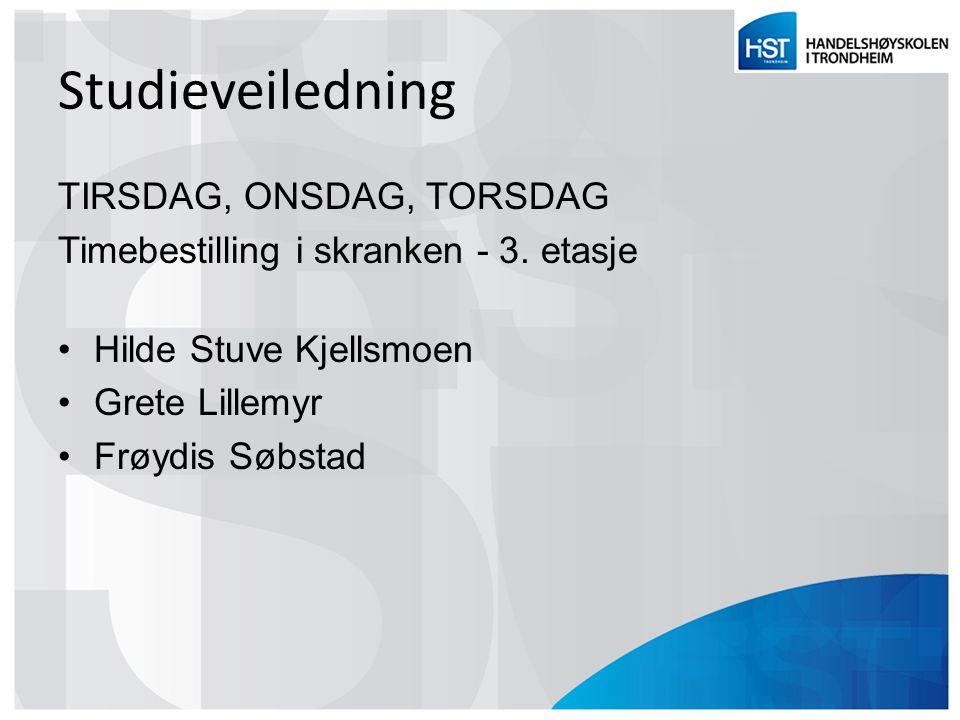Studieveiledning TIRSDAG, ONSDAG, TORSDAG Timebestilling i skranken - 3. etasje Hilde Stuve Kjellsmoen Grete Lillemyr Frøydis Søbstad