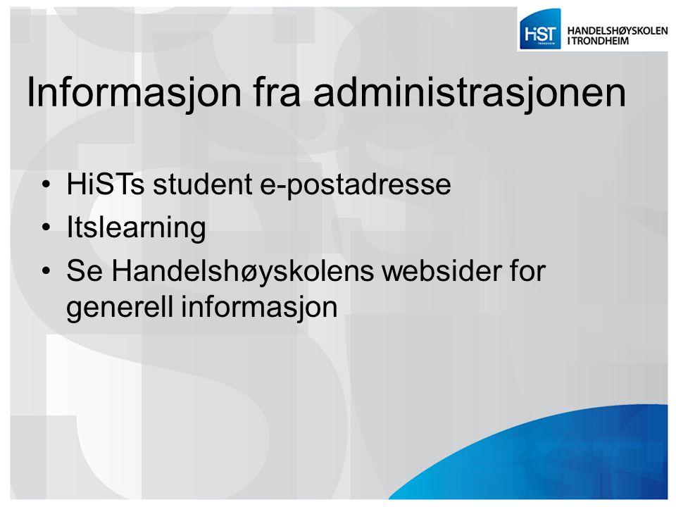 Informasjon fra administrasjonen HiSTs student e-postadresse Itslearning Se Handelshøyskolens websider for generell informasjon