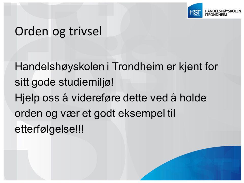Orden og trivsel Handelshøyskolen i Trondheim er kjent for sitt gode studiemiljø! Hjelp oss å videreføre dette ved å holde orden og vær et godt eksemp