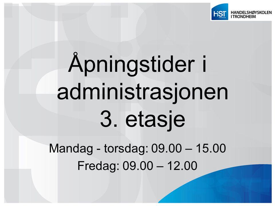 Åpningstider i administrasjonen 3. etasje Mandag - torsdag: 09.00 – 15.00 Fredag: 09.00 – 12.00