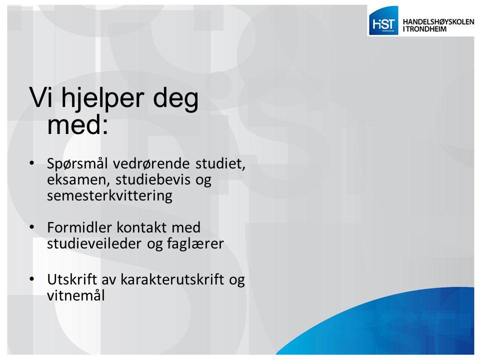 Vi hjelper deg med: Spørsmål vedrørende studiet, eksamen, studiebevis og semesterkvittering Formidler kontakt med studieveileder og faglærer Utskrift
